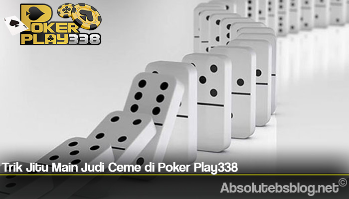 Trik Jitu Main Judi Ceme di Poker Play338