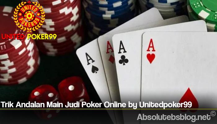 Trik Andalan Main Judi Poker Online by Unitedpoker99