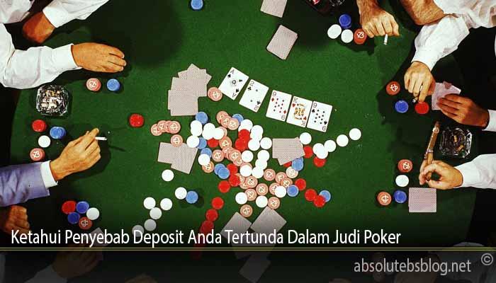 Ketahui Penyebab Deposit Anda Tertunda Dalam Judi Poker