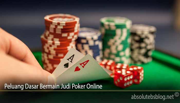 Peluang Dasar Bermain Judi Poker Online